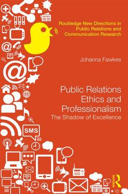 Public Relations Ethics and Professionalism By Fawkes, Johanna